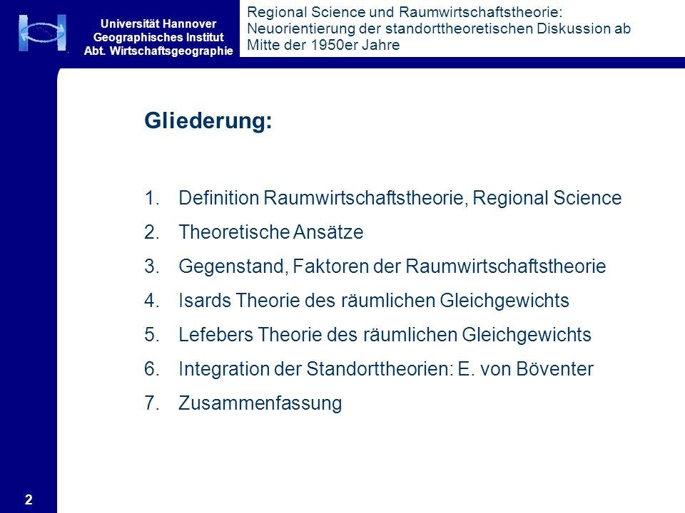 Universität Hannover Geographisches Institut Abt. Wirtschaftsgeographie 2 Regional Science und Raumwirtschaftstheorie: Neuorientierung der standortthe