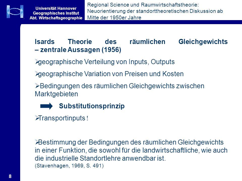 Universität Hannover Geographisches Institut Abt. Wirtschaftsgeographie 8 Isards Theorie des räumlichen Gleichgewichts – zentrale Aussagen (1956) geog