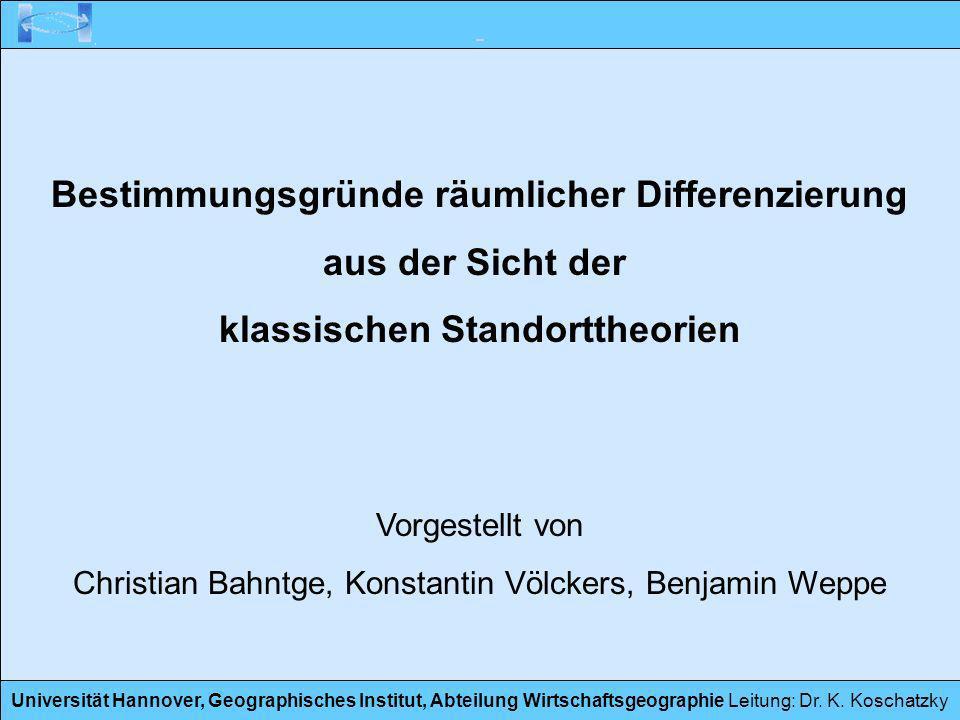 Universität Hannover, Geographisches Institut, Abteilung Wirtschaftsgeographie Leitung: Dr. K. Koschatzky Bestimmungsgründe räumlicher Differenzierung