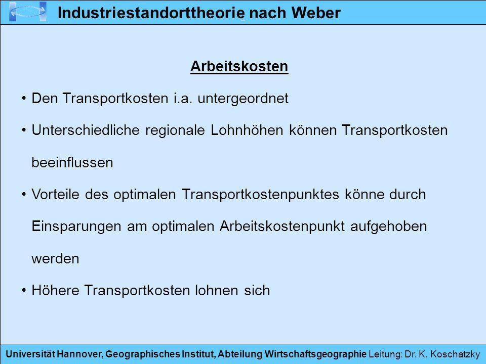 Universität Hannover, Geographisches Institut, Abteilung Wirtschaftsgeographie Leitung: Dr. K. Koschatzky Arbeitskosten Den Transportkosten i.a. unter