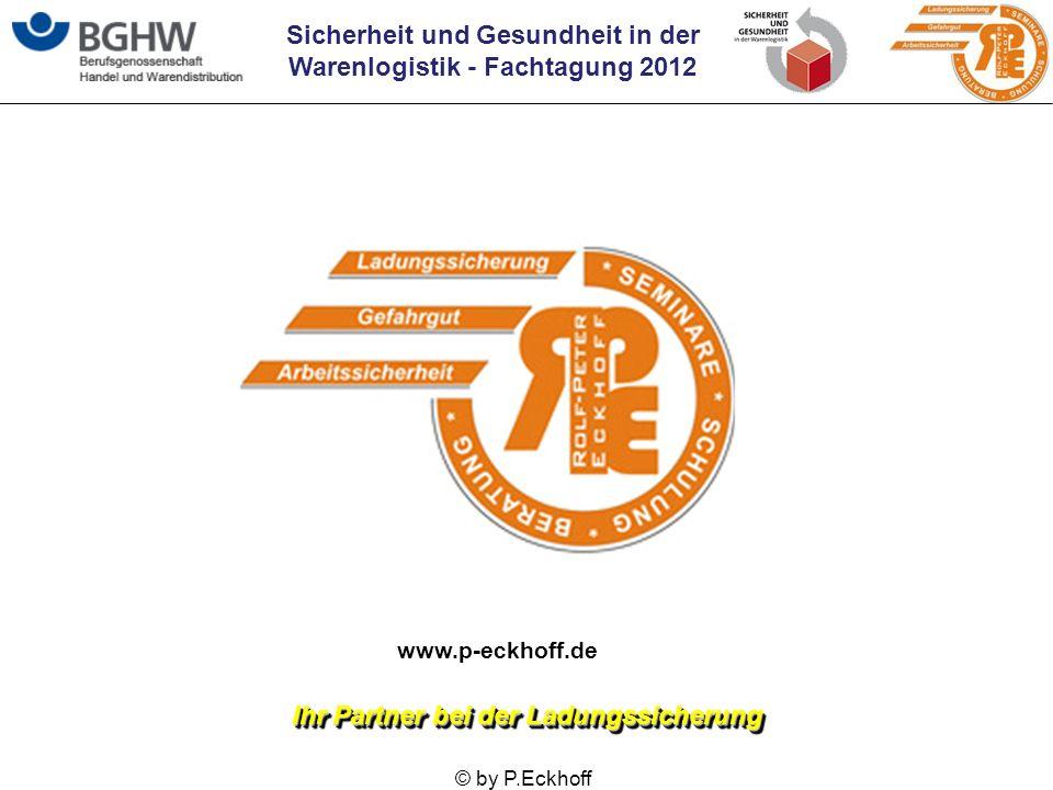 Sicherheit und Gesundheit in der Warenlogistik - Fachtagung 2012 © by P.Eckhoff www.p-eckhoff.de Ihr Partner bei der Ladungssicherung
