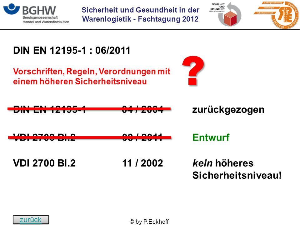 Sicherheit und Gesundheit in der Warenlogistik - Fachtagung 2012 © by P.Eckhoff DIN EN 12195-1 DIN EN 12195-1 : 06/2011 VDI 2700 Bl.2 Vorschriften, Re