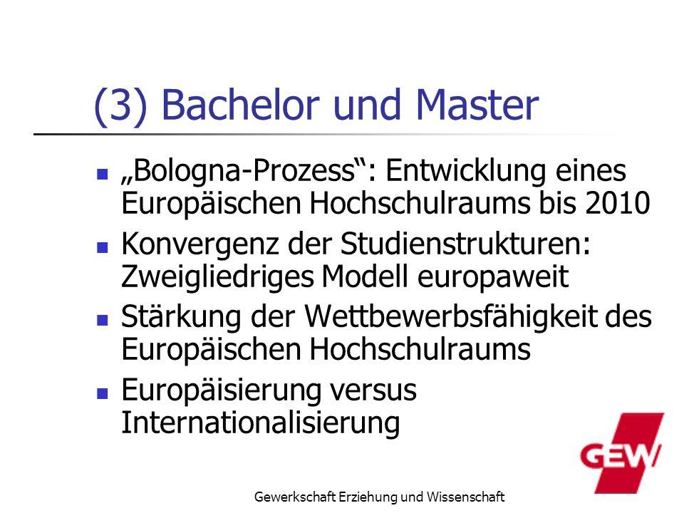 Gewerkschaft Erziehung und Wissenschaft (3) Bachelor und Master Bologna-Prozess: Entwicklung eines Europäischen Hochschulraums bis 2010 Konvergenz der