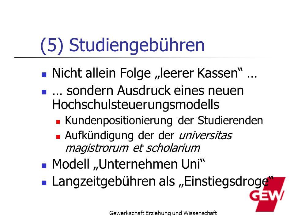 Gewerkschaft Erziehung und Wissenschaft (5) Studiengebühren Nicht allein Folge leerer Kassen … … sondern Ausdruck eines neuen Hochschulsteuerungsmodel