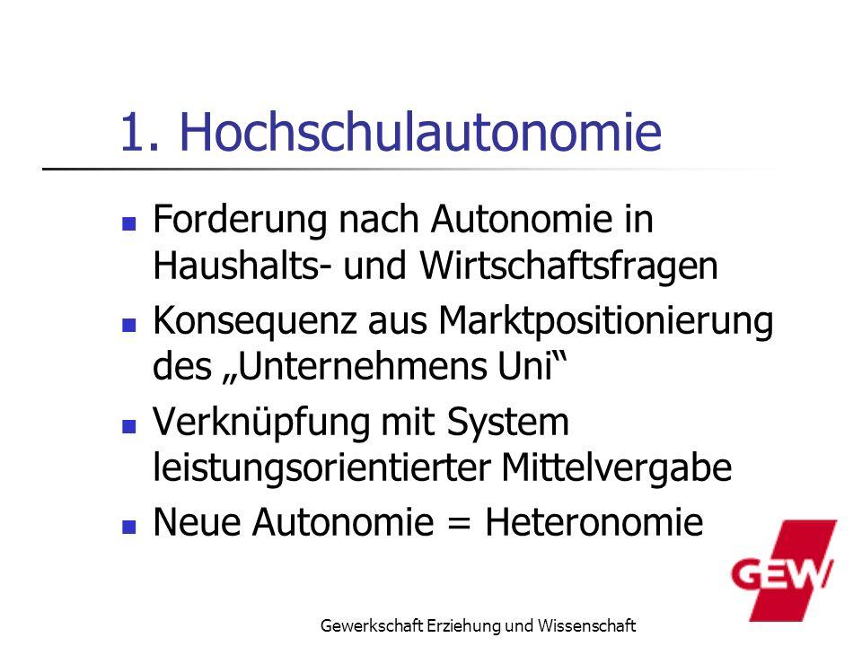 Gewerkschaft Erziehung und Wissenschaft 1. Hochschulautonomie Forderung nach Autonomie in Haushalts- und Wirtschaftsfragen Konsequenz aus Marktpositio