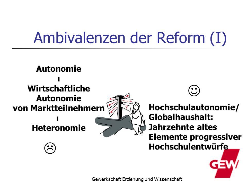 Gewerkschaft Erziehung und Wissenschaft Ambivalenzen der Reform (I) Autonomie ι Wirtschaftliche Autonomie von Marktteilnehmern ι Heteronomie Hochschul