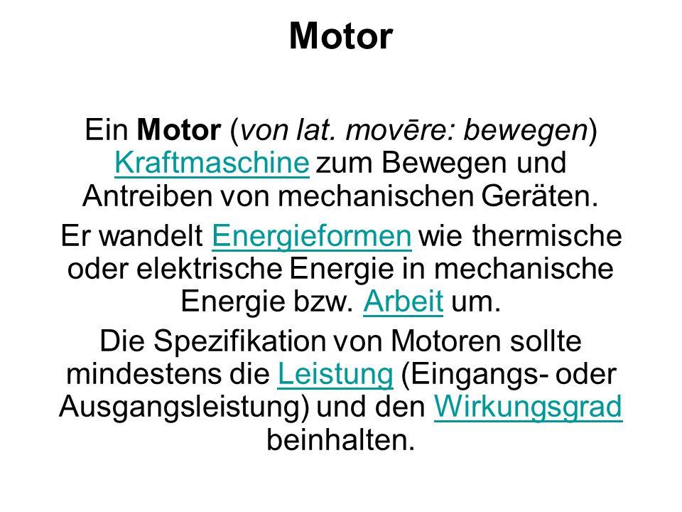 Motor Ein Motor (von lat. movēre: bewegen) Kraftmaschine zum Bewegen und Antreiben von mechanischen Geräten. Kraftmaschine Er wandelt Energieformen wi