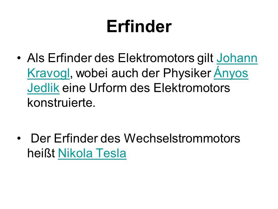 Erfinder Als Erfinder des Elektromotors gilt Johann Kravogl, wobei auch der Physiker Ányos Jedlik eine Urform des Elektromotors konstruierte.Johann Kr