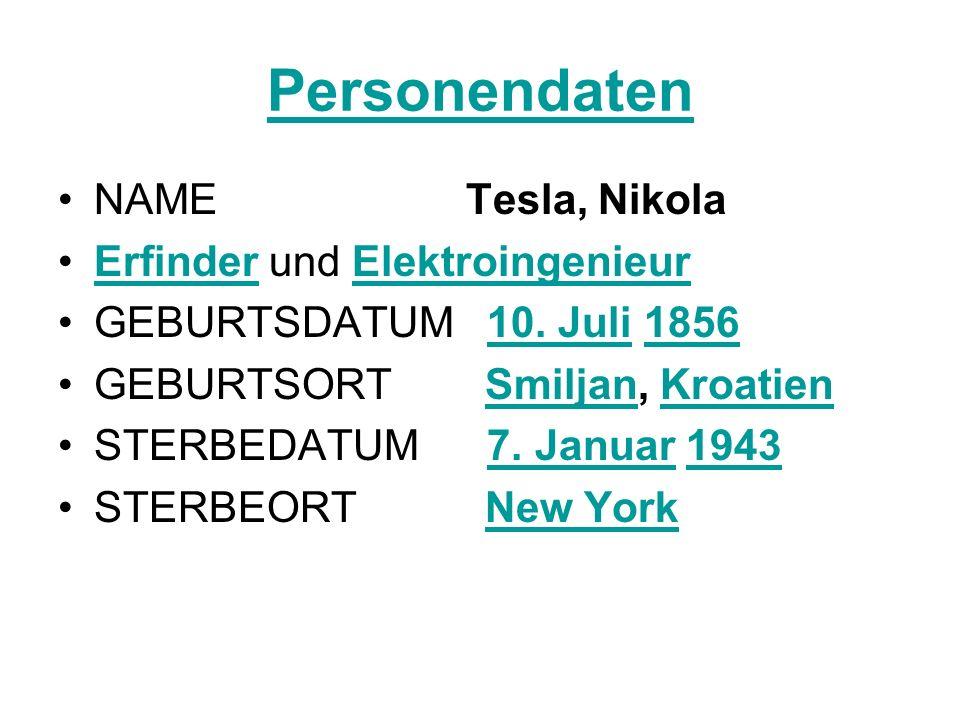 Personendaten NAME Tesla, Nikola Erfinder und ElektroingenieurErfinderngenieur GEBURTSDATUM 10. Juli 185610. Juli1856 GEBURTSORT Smiljan, KroatienSmil
