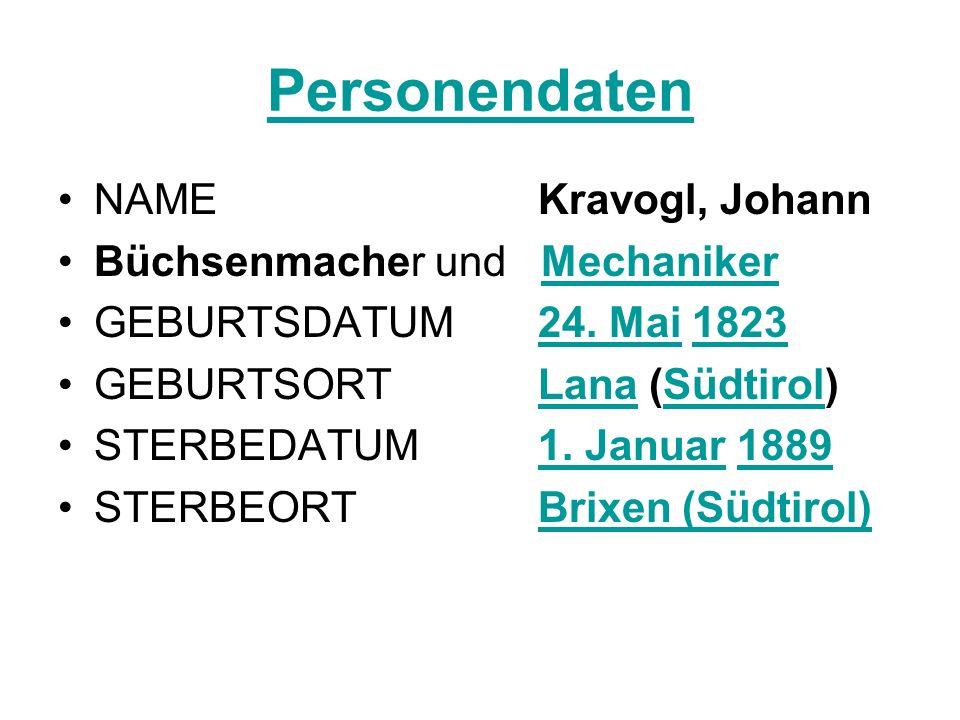 Personendaten NAMEKravogl, Johann Büchsenmacher und MechanikerMechaniker GEBURTSDATUM24. Mai 182324. Mai1823 GEBURTSORTLana (Südtirol)LanaSüdtirol STE