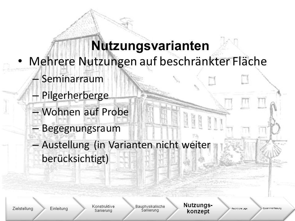 Nutzungsvarianten ZielstellungEinleitung Konstruktive Sanierung Bauphysikalische Sanierung Nutzungs- konzept Rechtliche LageZusammenfassung Mehrere Nu