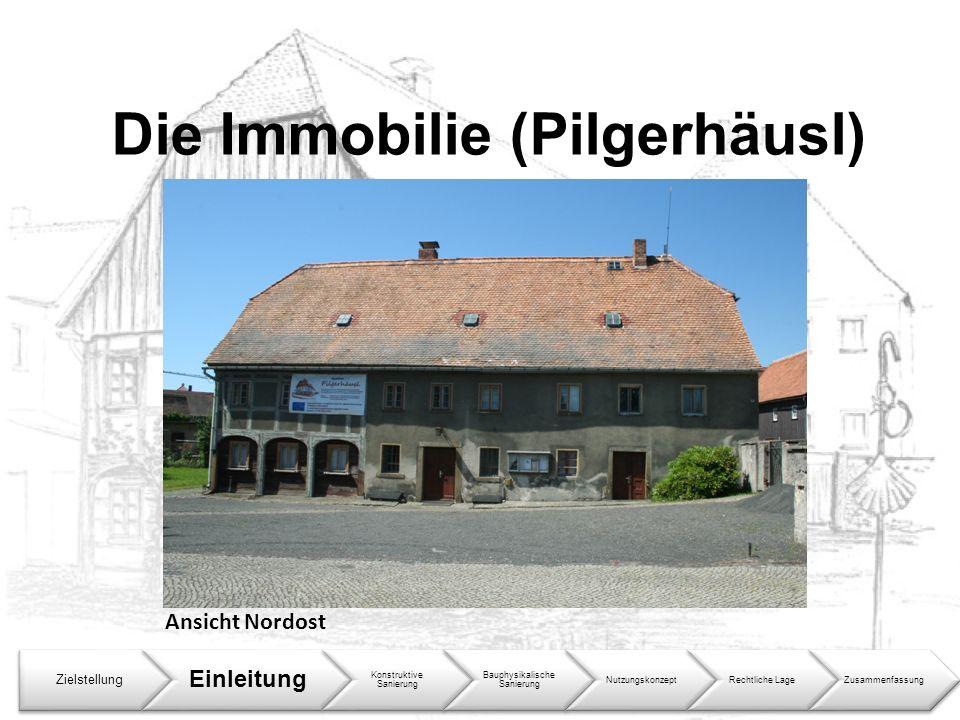 Zielstellung Einleitung Konstruktive Sanierung Bauphysikalische Sanierung NutzungskonzeptRechtliche LageZusammenfassung Die Immobilie (Pilgerhäusl) An