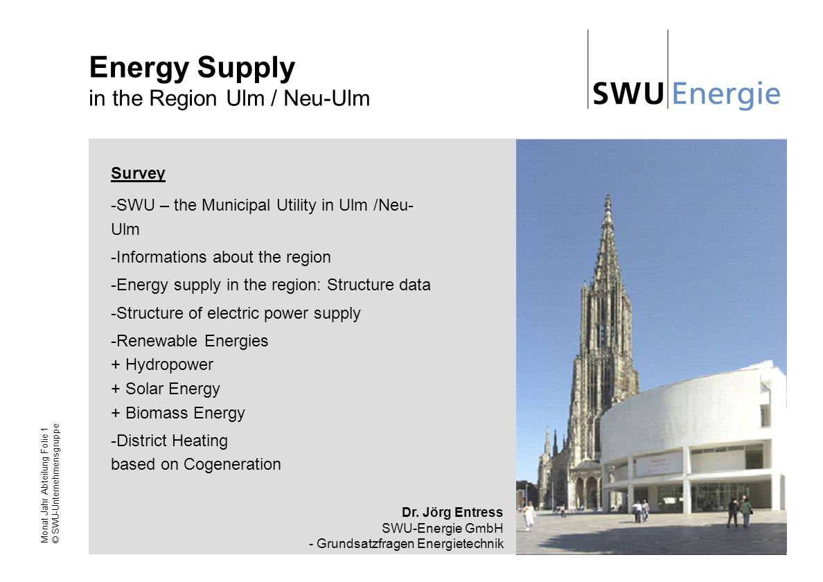 Monat Jahr Abteilung Folie 1 © SWU-Unternehmensgruppe Energy Supply in the Region Ulm / Neu-Ulm Survey -SWU – the Municipal Utility in Ulm /Neu- Ulm -