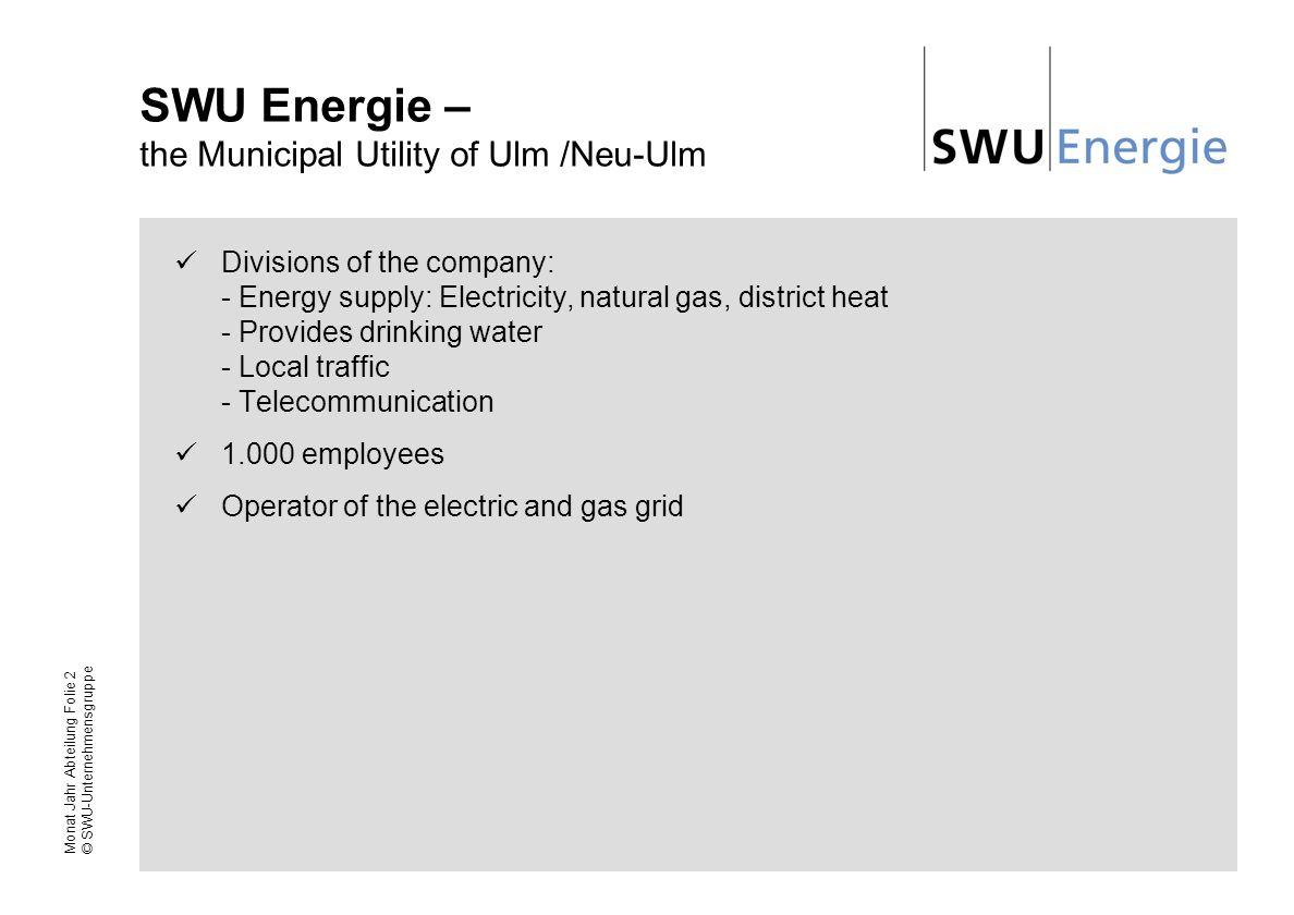 Monat Jahr Abteilung Folie 2 © SWU-Unternehmensgruppe SWU Energie – the Municipal Utility of Ulm /Neu-Ulm Divisions of the company: - Energy supply: E
