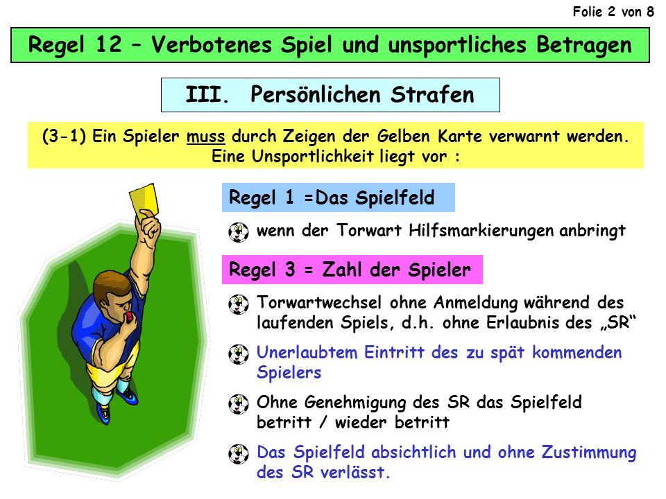 Regel 12 – Verbotenes Spiel und unsportliches Betragen III. Persönlichen Strafen (3-1) Ein Spieler muss durch Zeigen der Gelben Karte verwarnt werden.