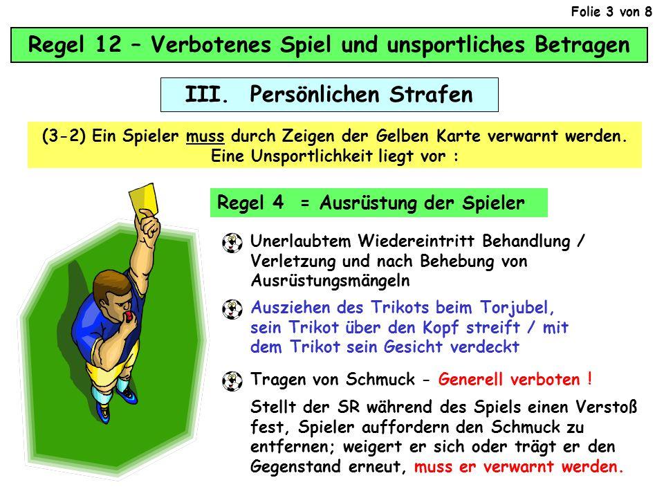 Regel 12 – Verbotenes Spiel und unsportliches Betragen III. Persönlichen Strafen (3-2) Ein Spieler muss durch Zeigen der Gelben Karte verwarnt werden.