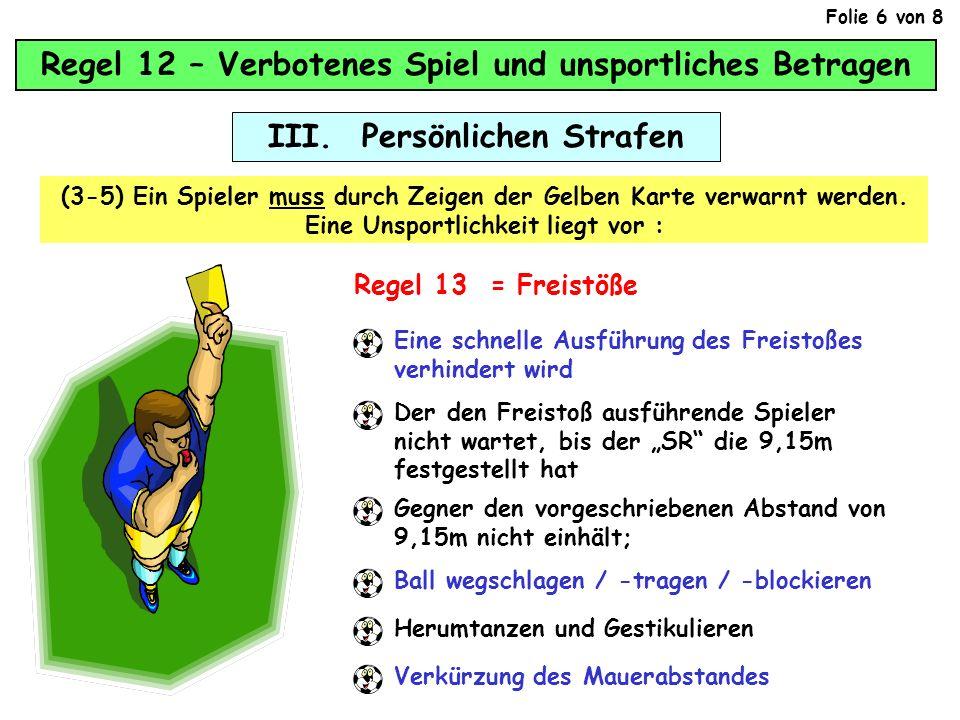 Regel 12 – Verbotenes Spiel und unsportliches Betragen III. Persönlichen Strafen (3-5) Ein Spieler muss durch Zeigen der Gelben Karte verwarnt werden.