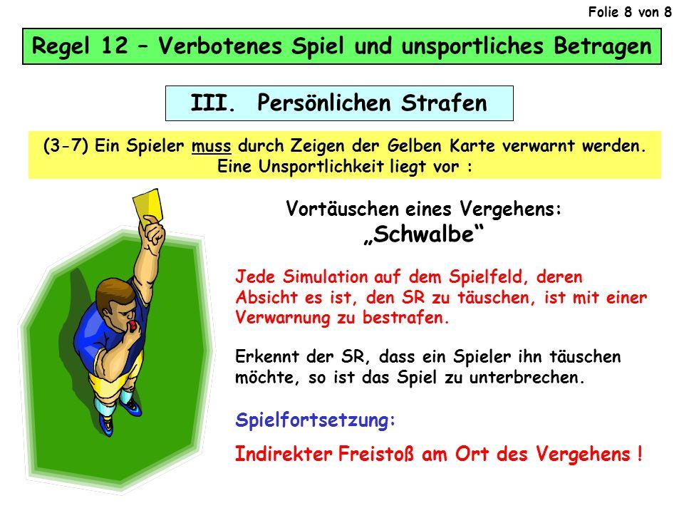 III. Persönlichen Strafen (3-7) Ein Spieler muss durch Zeigen der Gelben Karte verwarnt werden. Eine Unsportlichkeit liegt vor : Regel 12 – Verbotenes