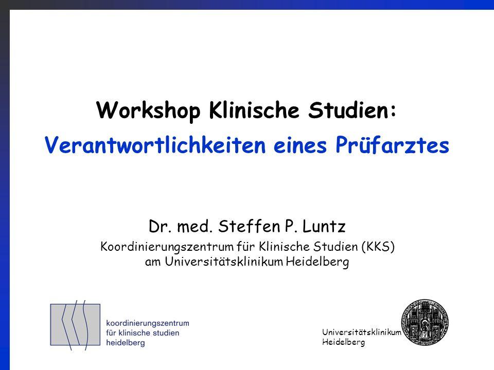 Universitätsklinikum Heidelberg Workshop Klinische Studien: Verantwortlichkeiten eines Prüfarztes Dr. med. Steffen P. Luntz Koordinierungszentrum für