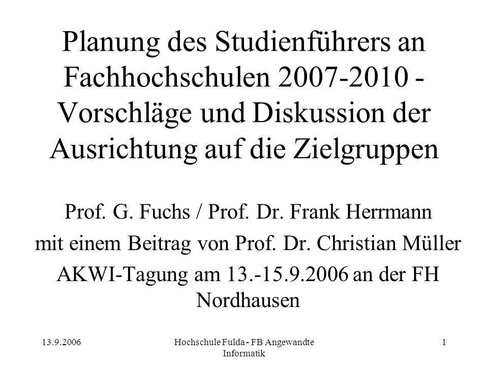 13.9.2006Hochschule Fulda - FB Angewandte Informatik 1 Planung des Studienführers an Fachhochschulen 2007-2010 - Vorschläge und Diskussion der Ausrich