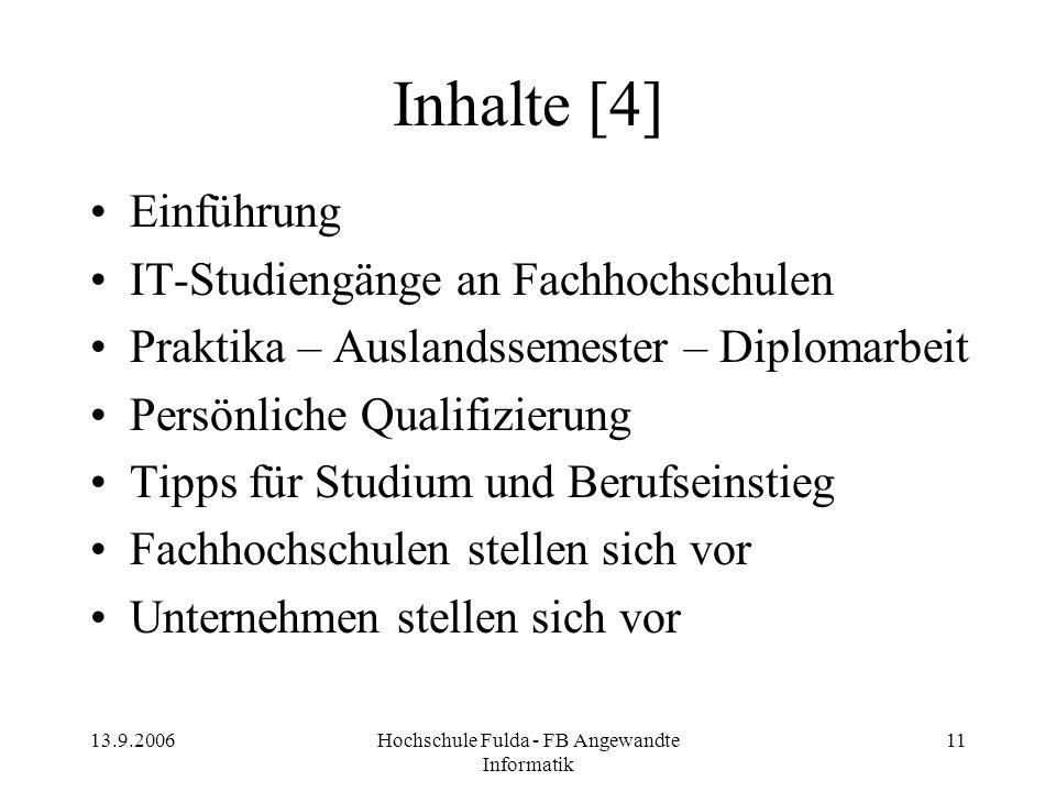 13.9.2006Hochschule Fulda - FB Angewandte Informatik 11 Inhalte [4] Einführung IT-Studiengänge an Fachhochschulen Praktika – Auslandssemester – Diplom
