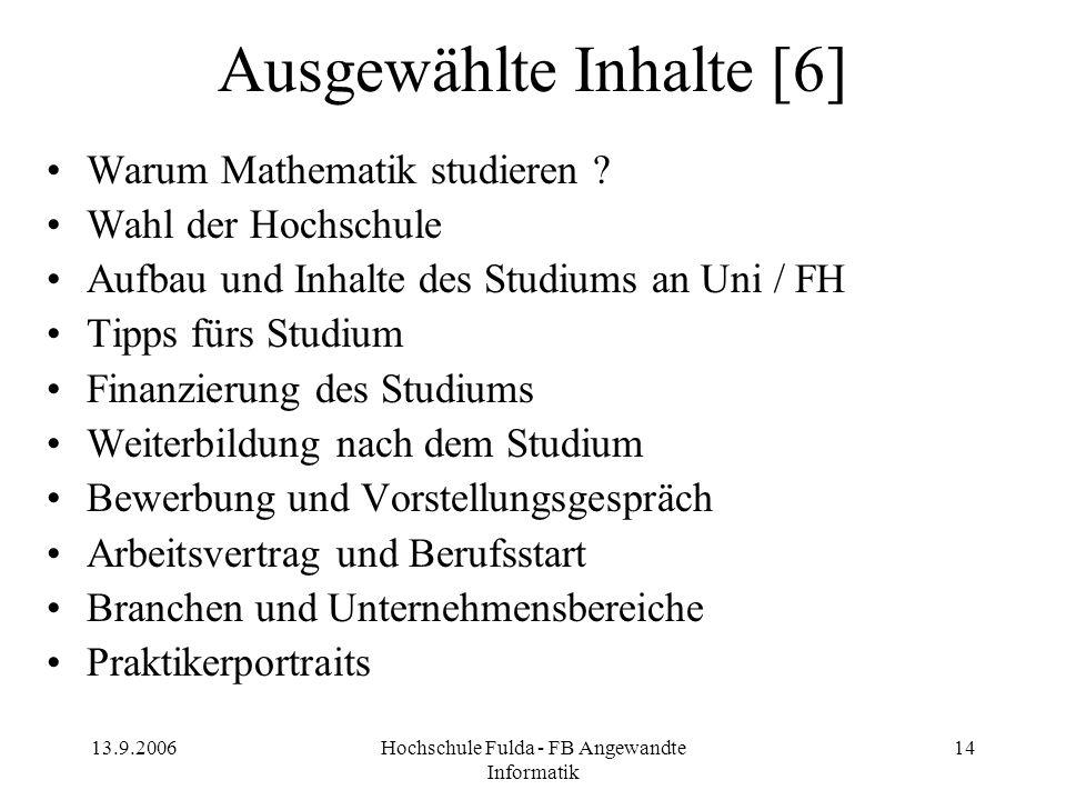13.9.2006Hochschule Fulda - FB Angewandte Informatik 14 Ausgewählte Inhalte [6] Warum Mathematik studieren ? Wahl der Hochschule Aufbau und Inhalte de