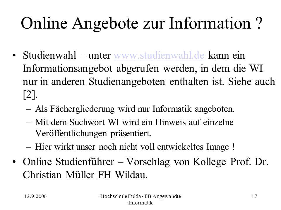 13.9.2006Hochschule Fulda - FB Angewandte Informatik 17 Online Angebote zur Information ? Studienwahl – unter www.studienwahl.de kann ein Informations