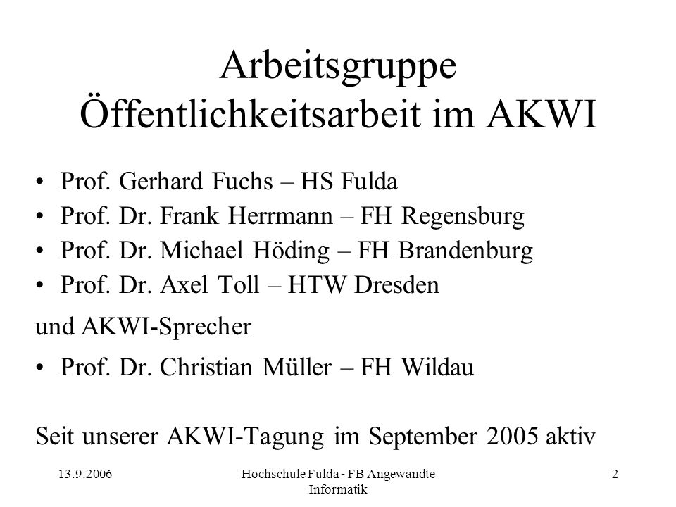 13.9.2006Hochschule Fulda - FB Angewandte Informatik 2 Arbeitsgruppe Öffentlichkeitsarbeit im AKWI Prof. Gerhard Fuchs – HS Fulda Prof. Dr. Frank Herr