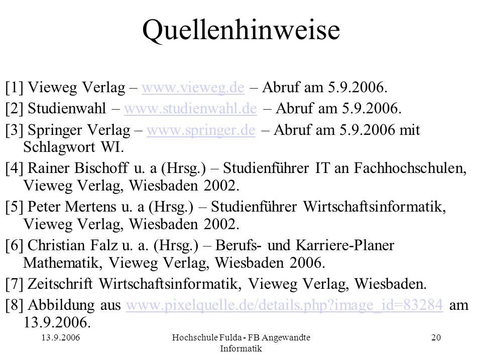 13.9.2006Hochschule Fulda - FB Angewandte Informatik 20 Quellenhinweise [1] Vieweg Verlag – www.vieweg.de – Abruf am 5.9.2006.www.vieweg.de [2] Studie