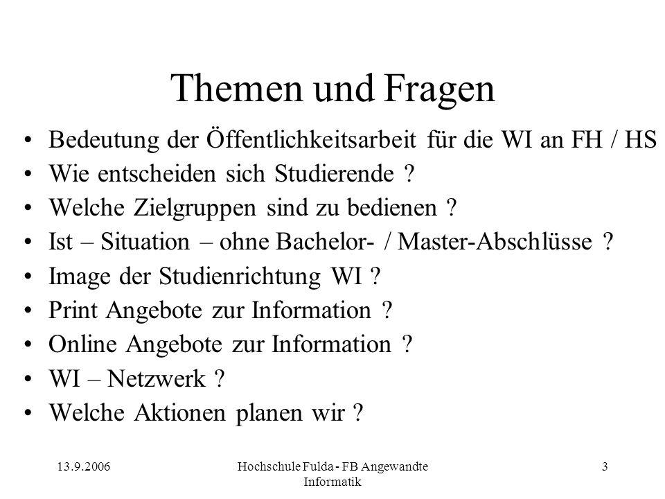 13.9.2006Hochschule Fulda - FB Angewandte Informatik 3 Themen und Fragen Bedeutung der Öffentlichkeitsarbeit für die WI an FH / HS Wie entscheiden sic