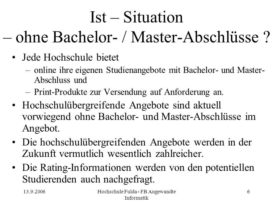 13.9.2006Hochschule Fulda - FB Angewandte Informatik 6 Ist – Situation – ohne Bachelor- / Master-Abschlüsse ? Jede Hochschule bietet –online ihre eige