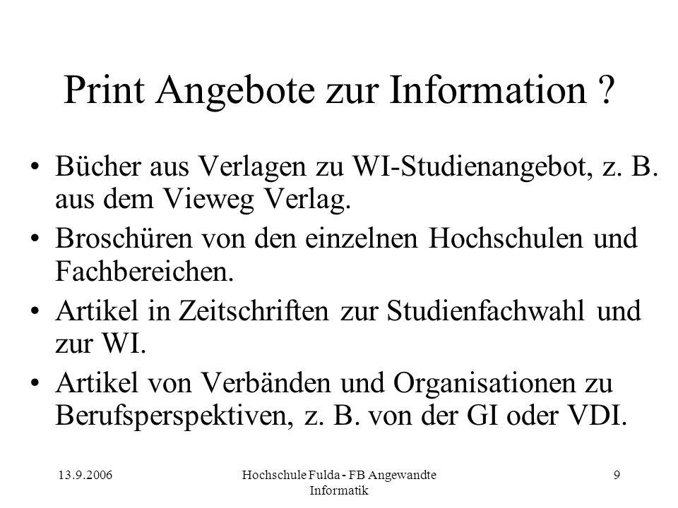 13.9.2006Hochschule Fulda - FB Angewandte Informatik 9 Print Angebote zur Information ? Bücher aus Verlagen zu WI-Studienangebot, z. B. aus dem Vieweg