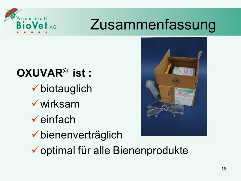 18 Zusammenfassung OXUVAR ® ist : biotauglich wirksam einfach bienenverträglich optimal für alle Bienenprodukte