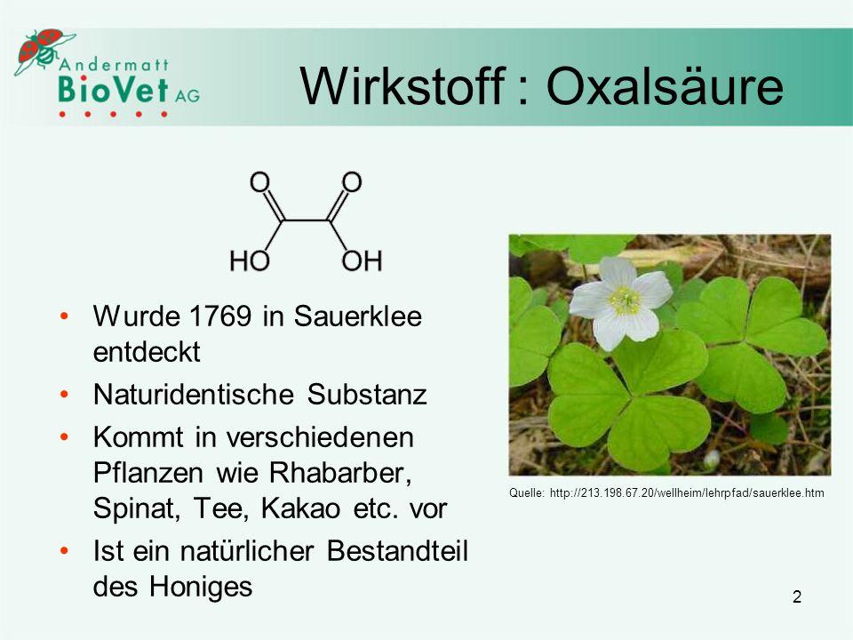 2 Wirkstoff : Oxalsäure Wurde 1769 in Sauerklee entdeckt Naturidentische Substanz Kommt in verschiedenen Pflanzen wie Rhabarber, Spinat, Tee, Kakao et