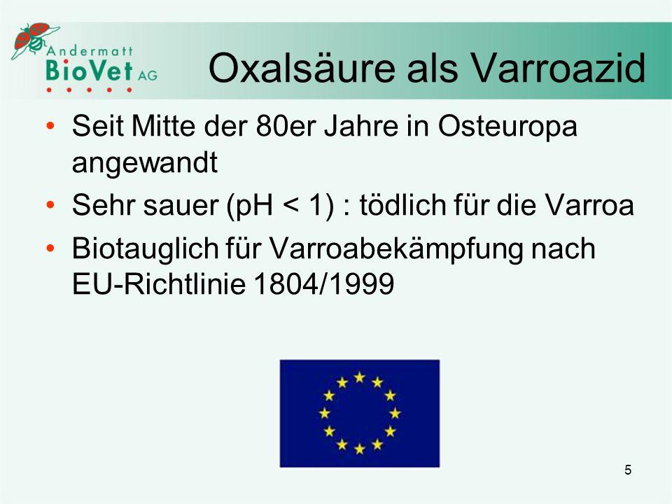 5 Oxalsäure als Varroazid Seit Mitte der 80er Jahre in Osteuropa angewandt Sehr sauer (pH < 1) : tödlich für die Varroa Biotauglich für Varroabekämpfu
