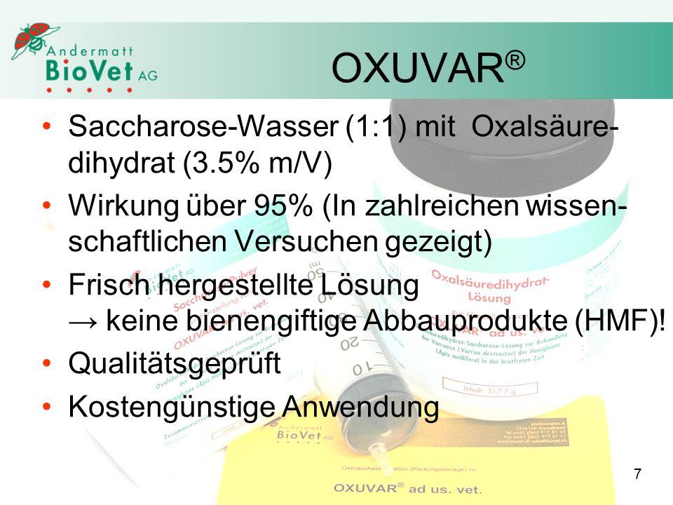 7 Saccharose-Wasser (1:1) mit Oxalsäure- dihydrat (3.5% m/V) Wirkung über 95% (In zahlreichen wissen- schaftlichen Versuchen gezeigt) Frisch hergestel