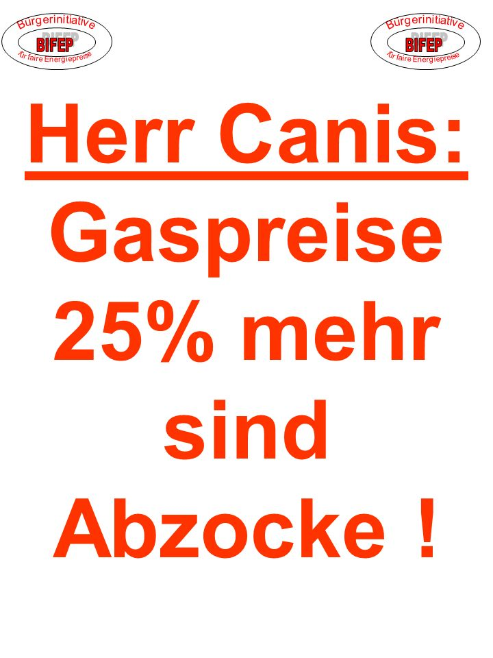 Herr Canis: Gaspreise 25% mehr sind Abzocke !