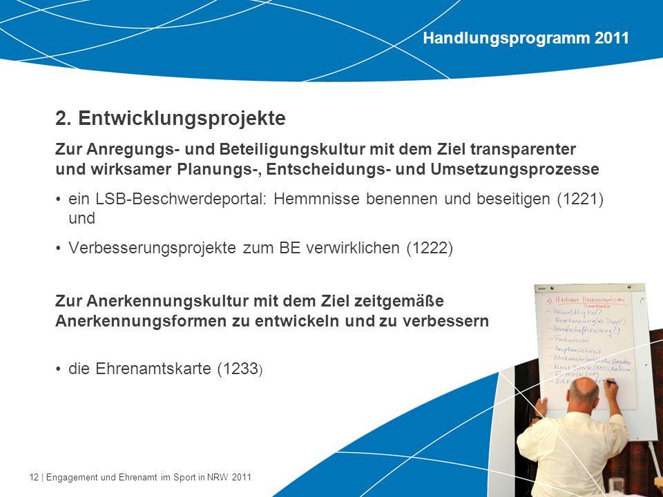 12 | Engagement und Ehrenamt im Sport in NRW 2011 2. Entwicklungsprojekte Zur Anregungs- und Beteiligungskultur mit dem Ziel transparenter und wirksam
