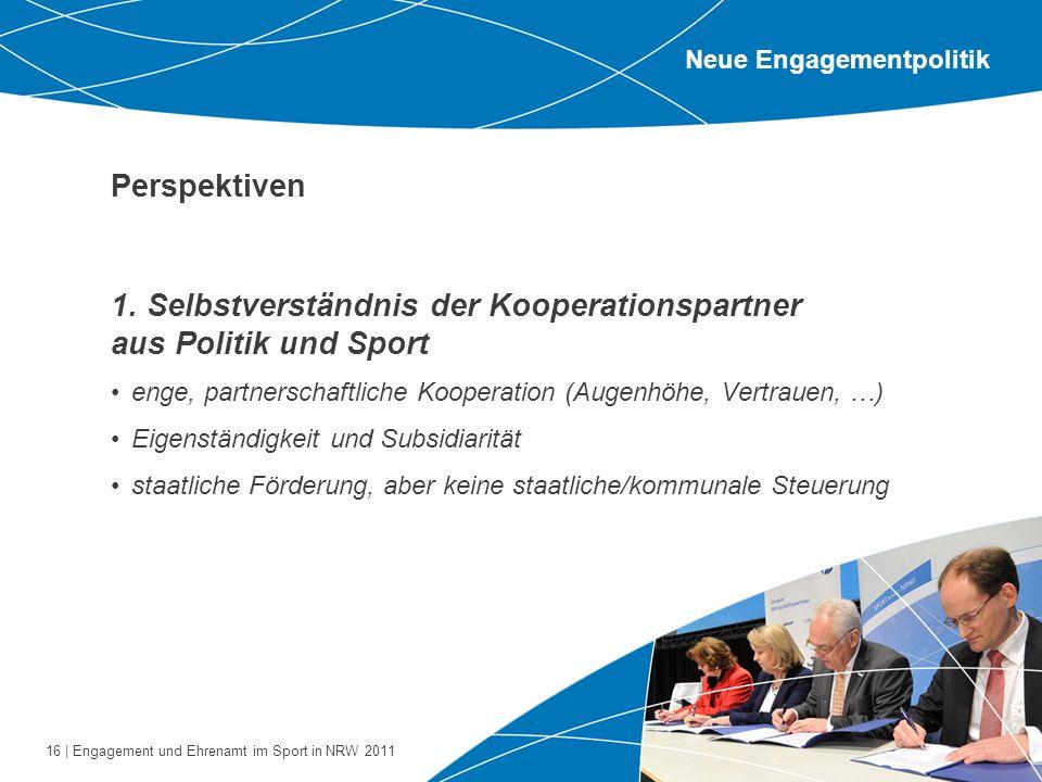 16 | Engagement und Ehrenamt im Sport in NRW 2011 Perspektiven 1. Selbstverständnis der Kooperationspartner aus Politik und Sport enge, partnerschaftl
