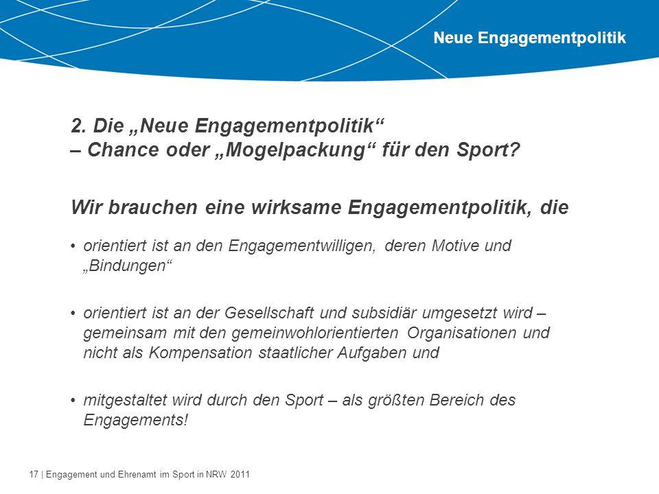 17 | Engagement und Ehrenamt im Sport in NRW 2011 2. Die Neue Engagementpolitik – Chance oder Mogelpackung für den Sport? Neue Engagementpolitik Wir b