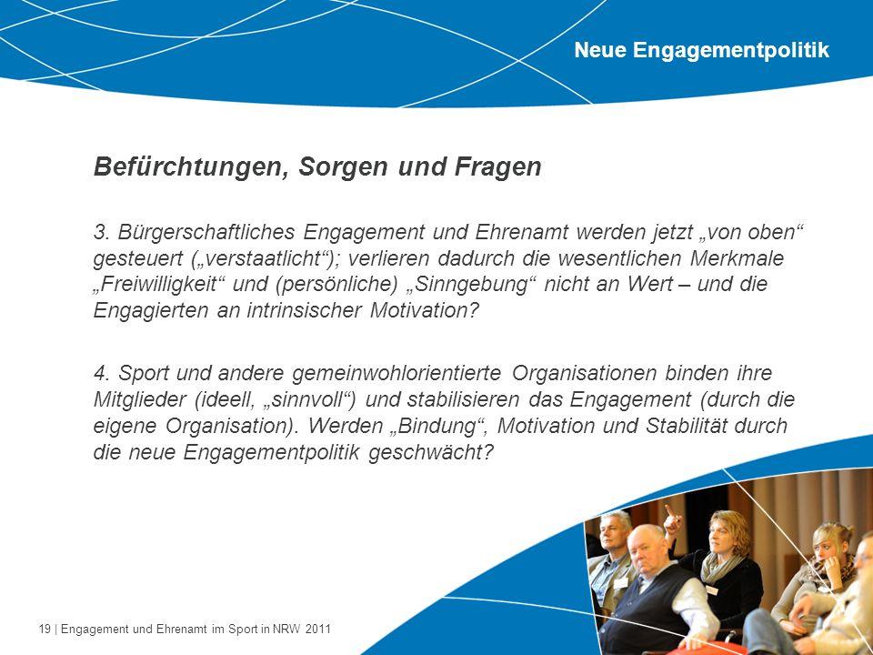 19 | Engagement und Ehrenamt im Sport in NRW 2011 Befürchtungen, Sorgen und Fragen 3. Bürgerschaftliches Engagement und Ehrenamt werden jetzt von oben