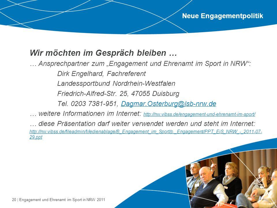 20 | Engagement und Ehrenamt im Sport in NRW 2011 Wir möchten im Gespräch bleiben … … Ansprechpartner zum Engagement und Ehrenamt im Sport in NRW: Dir