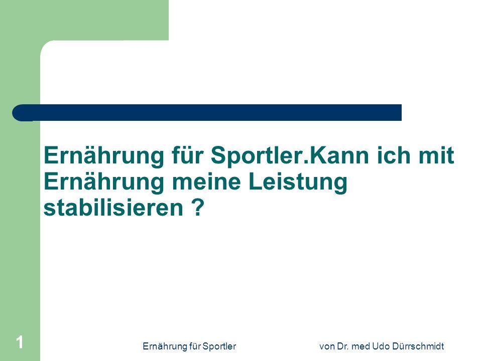 Ernährung für Sportlervon Dr. med Udo Dürrschmidt 1 Ernährung für Sportler.Kann ich mit Ernährung meine Leistung stabilisieren ?