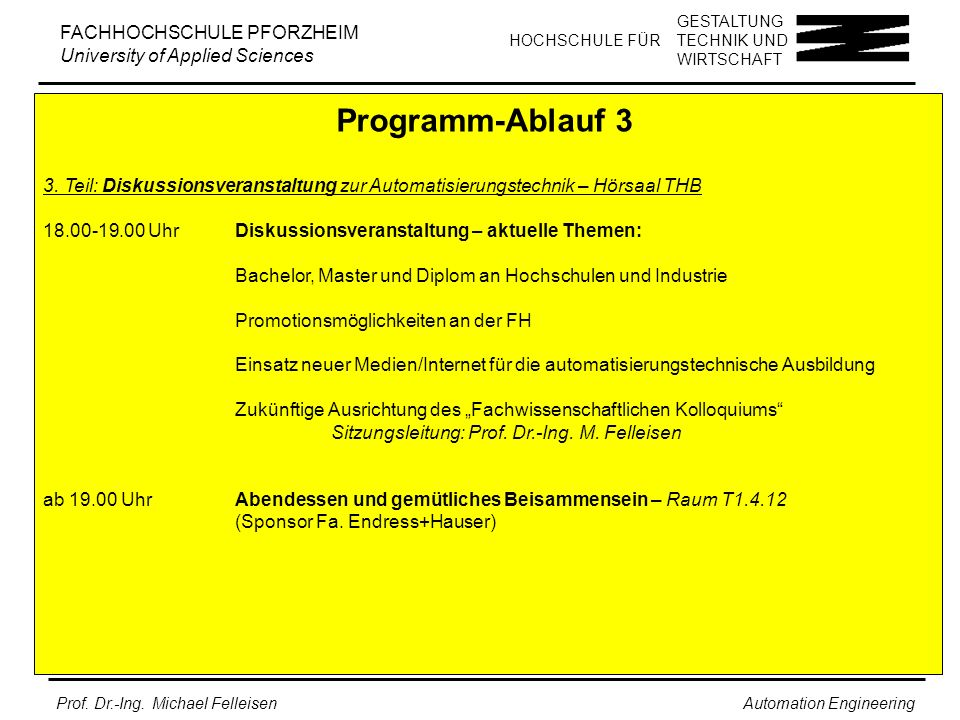 GESTALTUNG TECHNIK UND WIRTSCHAFT HOCHSCHULE FÜR FACHHOCHSCHULE PFORZHEIM University of Applied Sciences Prof. Dr.-Ing. Michael Felleisen Automation E