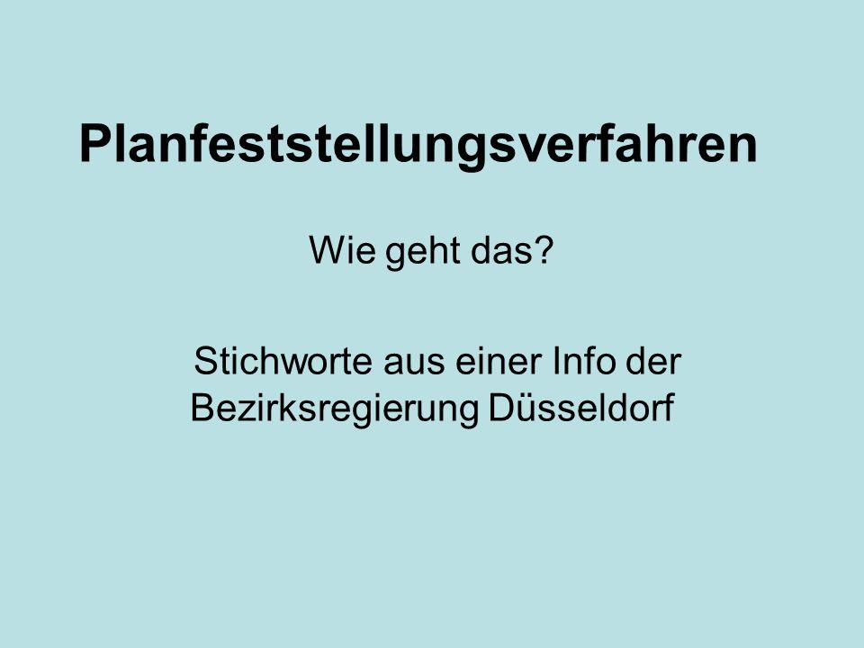 Planfeststellungsverfahren Wie geht das? Stichworte aus einer Info der Bezirksregierung Düsseldorf
