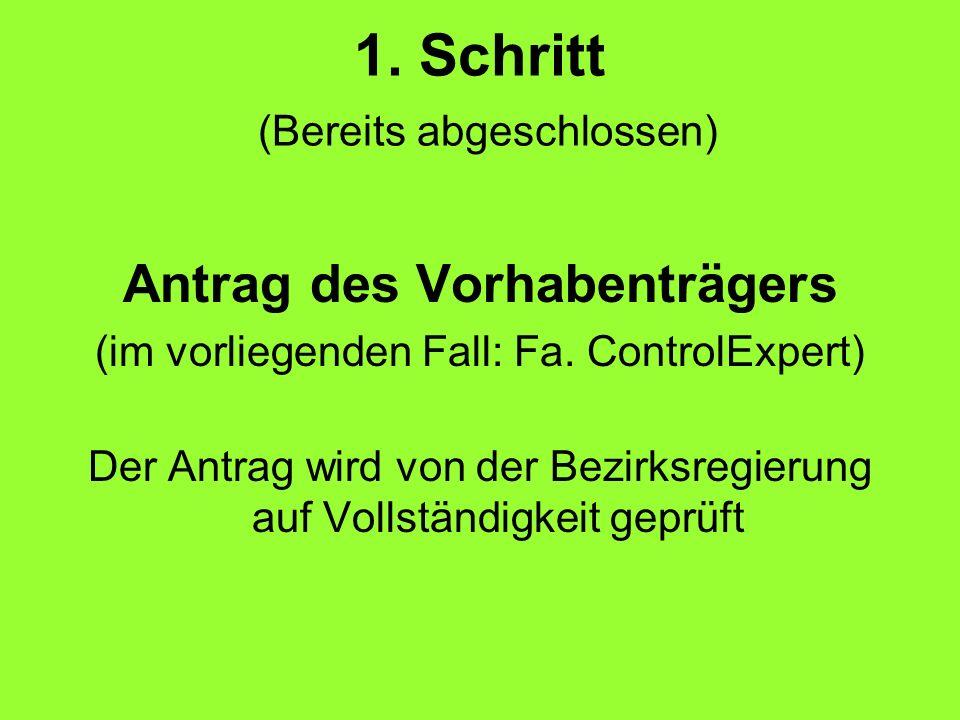 1. Schritt (Bereits abgeschlossen) Antrag des Vorhabenträgers (im vorliegenden Fall: Fa. ControlExpert) Der Antrag wird von der Bezirksregierung auf V