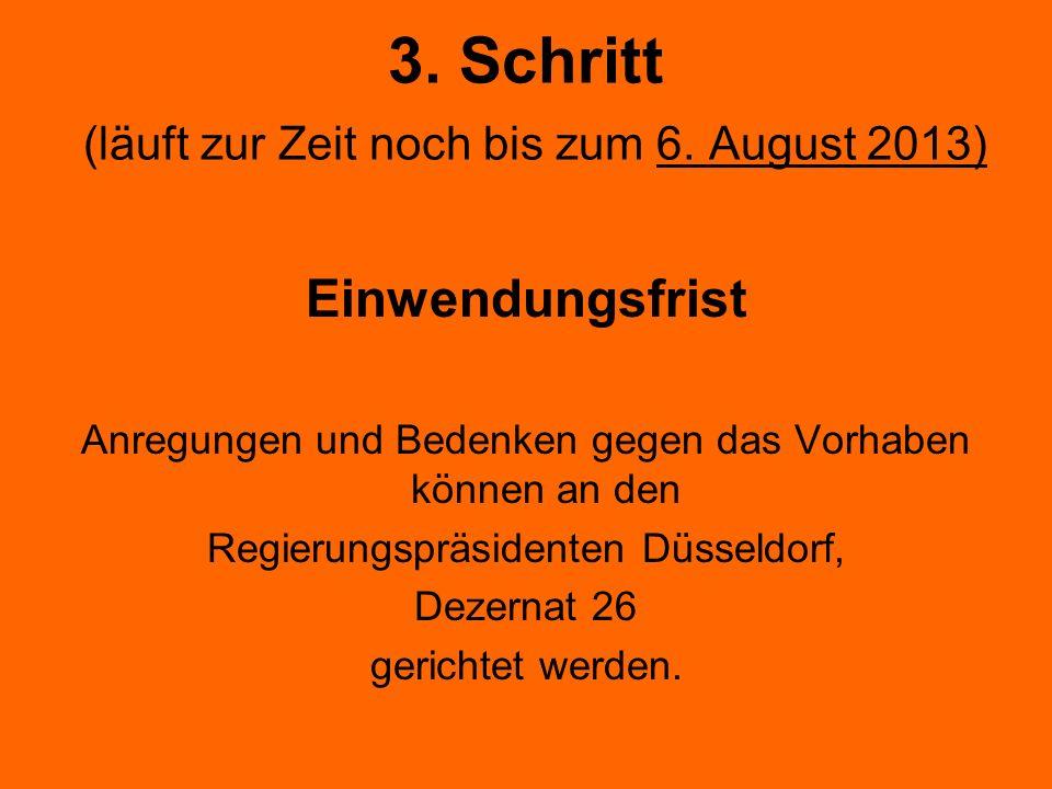 3. Schritt (läuft zur Zeit noch bis zum 6. August 2013) Einwendungsfrist Anregungen und Bedenken gegen das Vorhaben können an den Regierungspräsidente