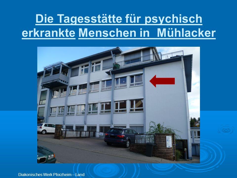 Die Tagesstätte für psychisch erkrankte Menschen in Mühlacker Diakonisches Werk Pforzheim – Land