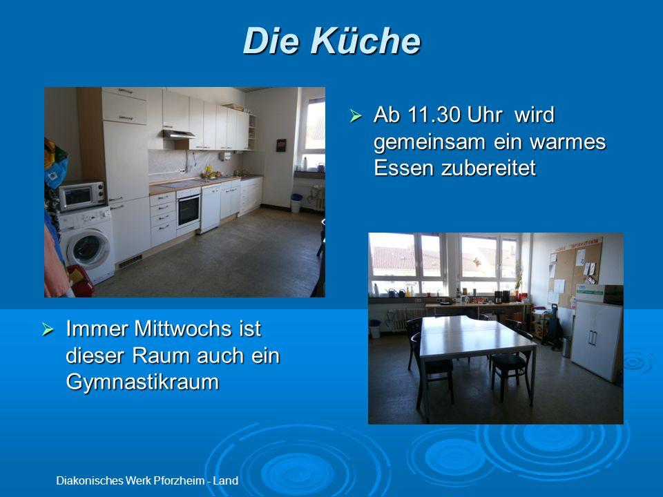 Die Küche Diakonisches Werk Pforzheim - Land Ab 11.30 Uhr wird gemeinsam ein warmes Essen zubereitet Ab 11.30 Uhr wird gemeinsam ein warmes Essen zube
