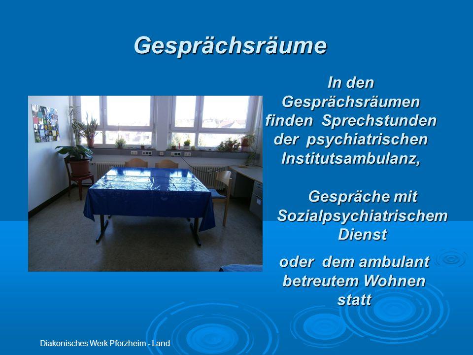 Gesprächsräume Diakonisches Werk Pforzheim - Land In den Gesprächsräumen finden Sprechstunden der psychiatrischen Institutsambulanz, Gespräche mit Soz